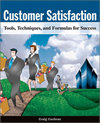 Customer Satisfaction: Tools, Techniques and Formulas for Success